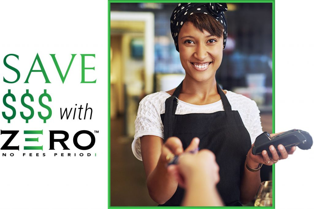 Save money with ZERO™ No Fees PERIOD! Credit card processing equipment is FREE (in most cases)